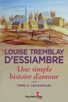 Une simple histoire d'amour, tome 3 - Les rafales ebook by Louise Tremblay d'Essiambre
