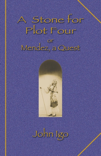 A Stone for Plot Four - Or Mendez, a Quest ebook by John Igo