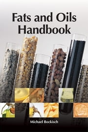 Fats and Oils Handbook (Nahrungsfette und Öle) ebook by Michael Bockisch