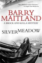 Silvermeadow - A Brock and Kolla Mystery ebook by Barry Maitland