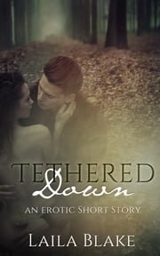 Tethered Down - an erotic short story ebook by Laila Blake
