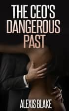 The CEO's Dangerous Past (BWWM Romance) ebook by Alexis Blake