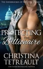 Protecting The Billionaire ebook by Christina Tetreault