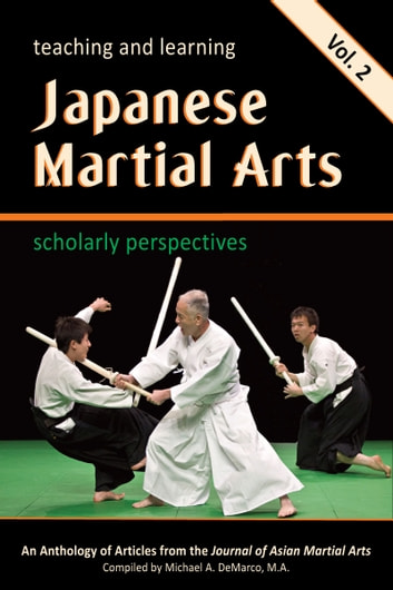 Teaching and Learning Japanese Martial Arts: Scholarly Perspectives Vol. 2 ebook by Carrie Wingate,John Donohue,Eliot Grossman,Sakuyama Yoshinaga,Jeffrey Dykhuizen,Campbell Edinborough,Marvin Labbate