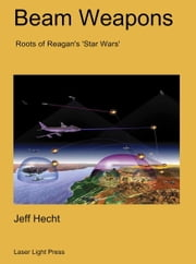 Beam Weapons: Roots of Reagan's Star Wars ebook by Jeff Hecht