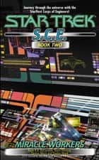 Miracle Workers, S.C.E. Book Two ebook by Keith R. A. DeCandido, Kevin Dilmore, David Mack,...