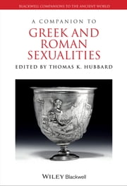 A Companion to Greek and Roman Sexualities ebook by Thomas K. Hubbard
