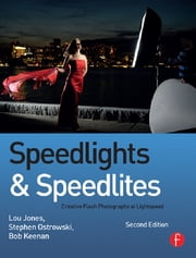Speedlights & Speedlites - Creative Flash Photography at the Speed of Light ebook by Lou Jones