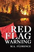 Red Flag Warning ebook by M.A. Florence