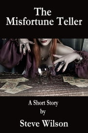 The Misfortune Teller ebook by Steven Patrick Wilson