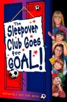 Sleepover Club Goes For Goal! (The Sleepover Club, Book 21) ebook by