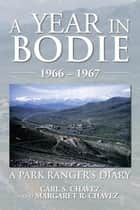 A Year in Bodie - A Park Ranger'S Diary ebook by Margaret R. Chavez, Carl S. Chavez