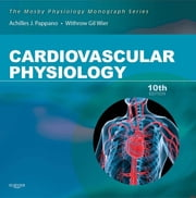 Cardiovascular Physiology - Mosby Physiology Monograph Series ebook by Achilles J. Pappano,Withrow Gil Wier