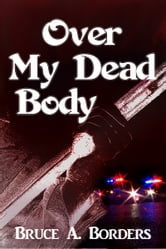 Over My Dead Body ebook by Bruce A. Borders