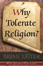 Why Tolerate Religion? - Updated Edition ebook by Brian Leiter, Brian Leiter