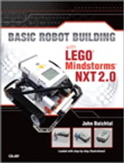 Basic Robot Building With LEGO Mindstorms NXT 2.0 ebook by John Baichtal