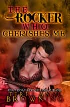 The Rocker Who Cherishes Me ebook by Terri Anne Browning