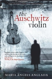 The Auschwitz Violin ebook by Maria Angels Anglada