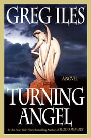Turning Angel - A Novel ebook by Greg Iles