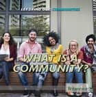 What Is a Community? ebook by Jeanne Nagle, Heather Moore Niver