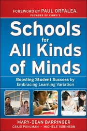Schools for All Kinds of Minds - Boosting Student Success by Embracing Learning Variation ebook by Mary-Dean Barringer,Craig Pohlman,Michele Robinson,Paul Orfalea