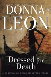 Dressed for Death - A Commissario Guido Brunetti Mystery ebook by Donna Leon