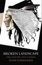 Broken Landscape : Indians, Indian Tribes, and the Constitution ebook by Frank Pommersheim