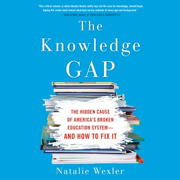 The Knowledge Gap - The hidden cause of America's broken education system--and how to fix it audiobook by Natalie Wexler