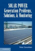 Solar Power Generation Problems, Solutions and Monitoring ebook by Peter Gevorkian