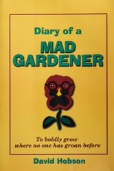 Diary of a Mad Gardener - To boldly grow where no one has groan before ebook by David Hobson
