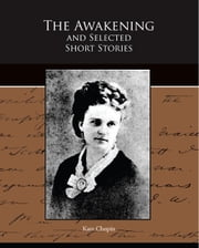 The Awakening and Selected Short Stories ebook by Chopin,Kate