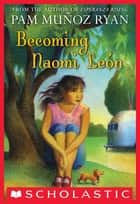 Becoming Naomi Leon ebook by Pam Munoz Ryan