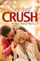 The Secret Crush ebook by Sarah M. Ross
