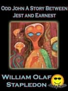 Odd John A Story Between Jest and Earnest - (Sunday Classic) ebook by Olaf Stapledon, William Olaf Stapledon