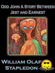 Odd John A Story Between Jest and Earnest - (Sunday Classic) ebook by Olaf Stapledon,William Olaf Stapledon