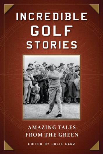 Incredible Golf Stories - Amazing Tales from the Green ebook by