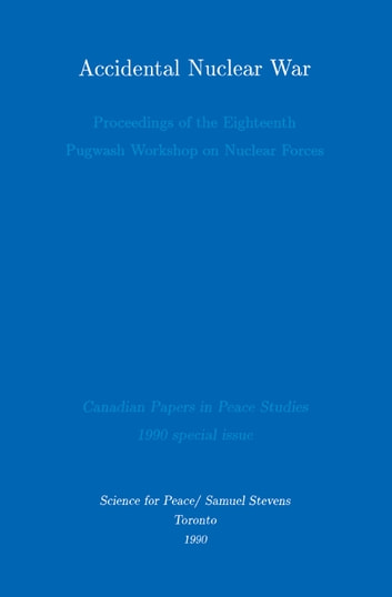 Accidental Nuclear War - Proceedings of the Eighteenth Pugwash Workshop on Nuclear Forces ebook by