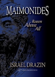Maimonides: Reason Above All ebook by Israel Drazin
