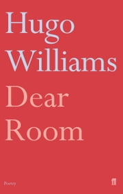 Dear Room ebook by Hugo Williams