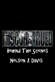 Misconstrued: Behind The Scenes ebook by Nelson J. Davis
