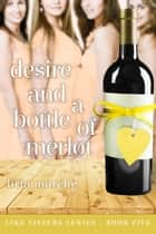 Desire and a Bottle of Merlot (Like Sisters #5) - Like Sisters Series Book 5 ebook by Bria Marche