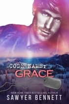 Code Name: Grace ebook by Sawyer Bennett