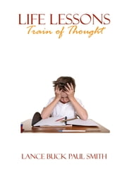 Life Lessons - Train of Thought ebook by Lance Buck Paul Smith