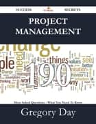 Project Management 190 Success Secrets - 190 Most Asked Questions On Project Management - What You Need To Know ebook by Gregory Day