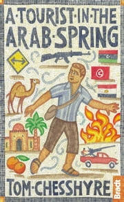 A Tourist in the Arab Spring ebook by Tom Chesshyre