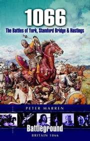 1066 - The Battles Of York, Stamford Bridge and Hastings ebook by Peter Marren