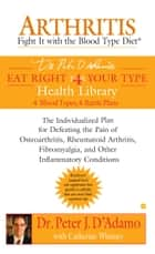 Arthritis: Fight it with the Blood Type Diet ebook by Peter J. D'Adamo, Catherine Whitney