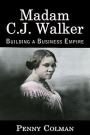 Madam C. J. Walker: Building a Business Empire ebook by Penny Colman