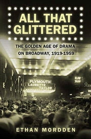 All That Glittered - The Golden Age of Drama on Broadway, 1919-1959 ebook by Ethan Mordden