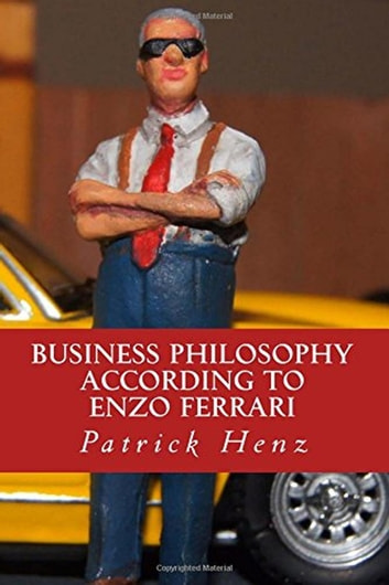 Business Philosophy according to Enzo Ferrari ebook by Patrick Henz